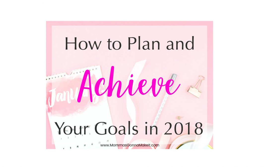 How to Plan and Achieve Your Goals in 2018