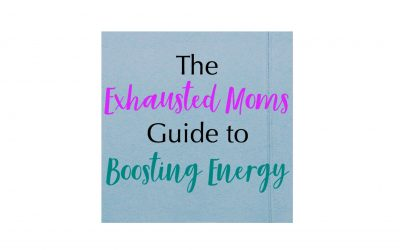 The Exhausted Moms Guide to Boosting Energy