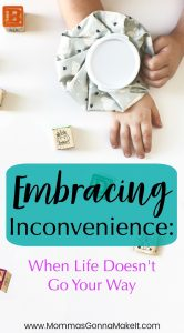 embracing inconvenience: when life doesn't go your way