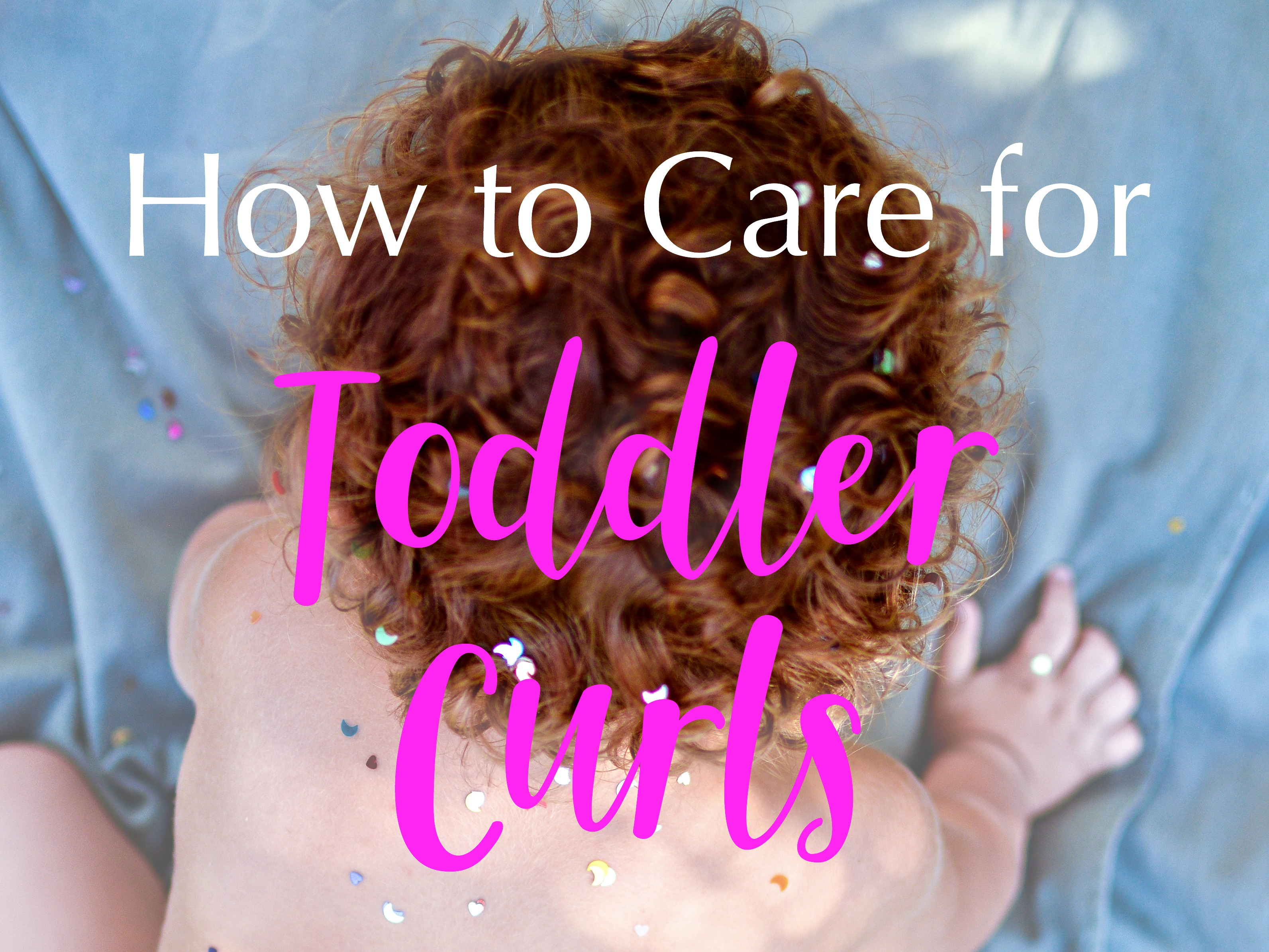 How to care for toddler curls, curly, hair, toddler hair, baby hair, frizzy hair