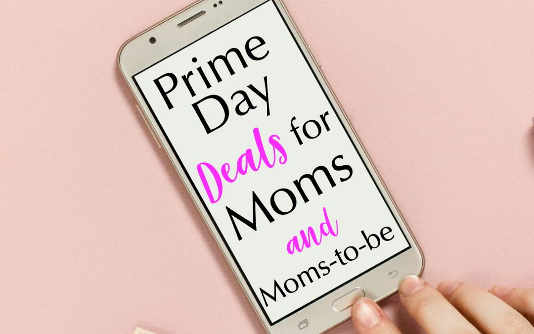 Prime Day Deals for Moms and Moms-To-Be