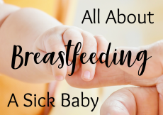 Breastfeeding a sick baby, Nursing a sick baby, baby vomiting, baby sick, baby throwing up, baby diarrhea, infant vomit, infant throwing up, infant diarrhea, breastfeeding while sick, Nursing while sick