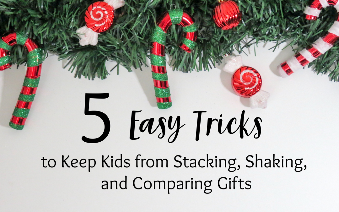 5 Easy Tricks to Keep Kids from Stacking, Shaking, and Comparing Gifts