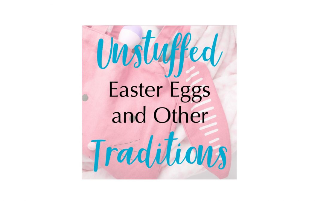 Unstuffed Easter Eggs and Traditions
