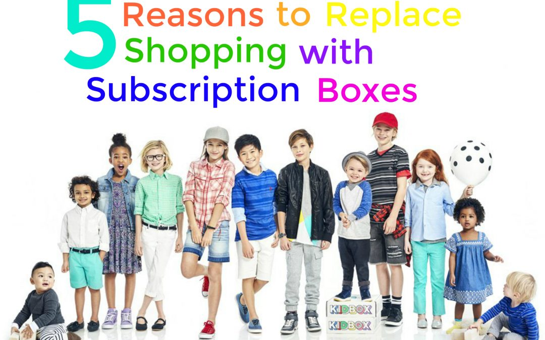 5 Reasons Why Replacing Shopping with Subscription Boxes is Ideal for Parents