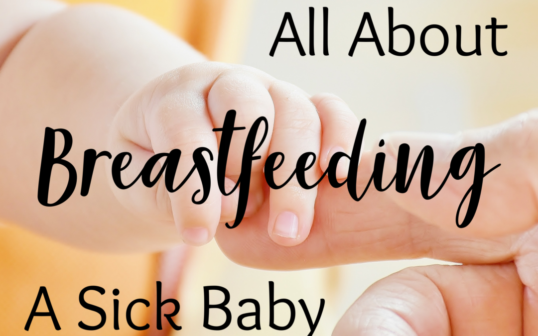 The Ultimate Guide to Breastfeeding a Sick Baby